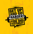 get up and go harder than you did yesterday vector image vector image