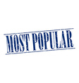 most popular blue grunge vintage stamp isolated on vector image vector image
