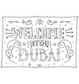 Welcome to Dubai Hand drawn vintage hand lettering vector image