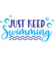 just keep swimming isolated on white vector image vector image