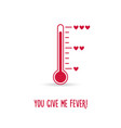 Love thermometer You give me fever card vector image vector image