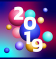 3d design 2019 happy new year colorful bubble vector image