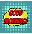 Good morning comic book bubble text retro style vector image vector image