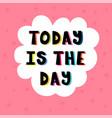 today is day handwritten lettering hand vector image vector image