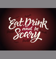 eat drink and be scary - halloween card vector image vector image