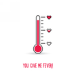 Love thermometer You give me fever vector image vector image