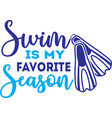 swim is my favorite season isolated on white vector image vector image