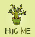 cactus in pot with inscription hug me vector image