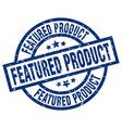 featured product blue round grunge stamp vector image vector image