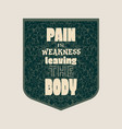 pain is weakness leaving the body vector image vector image