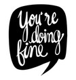 word expression for youre doing fine vector image vector image
