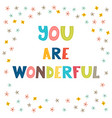 you are wonderful handwritten lettering hand vector image vector image
