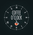 coffee cup concept with clock face oclock vector image