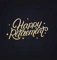 happy retirement hand written lettering vector image vector image