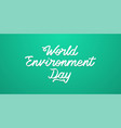 lettering of world environment day vector image vector image