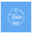 water shop logo round linear logo water drop vector image