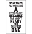 Sometimes all you need is a second chance because vector image