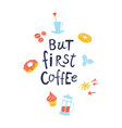 but first coffee hand drawn colored vector image