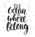 The ocean is where i belong handwritten lettering