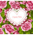 valentine card on a background pink roses vector image vector image
