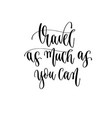 travel as much as you can - hand lettering vector image vector image