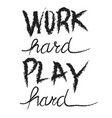work hard play hard motivational quote hand vector image