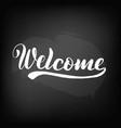 chalkboard blackboard lettering welcome vector image vector image
