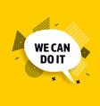 we can do it speech bubble banner pop art memphis vector image