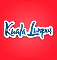 kuala lumpur - hand drawn lettering vector image vector image