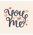 You and Me Romantic Hand Written Lettering vector image vector image