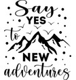 say yes to new adventures hand drawn motivation vector image vector image