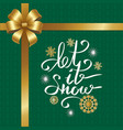 let snow inscription on snowflake on green texture vector image
