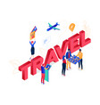 travel concept - modern colorful isometric vector image vector image