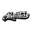 adventure modern calligraphy hand lettering for vector image