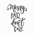 messy hair dont care t-shirt quote lettering vector image vector image