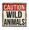 caution wild animals vintage rusty metal sign vector image