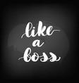 like a boss chalkboard blackboard vector image vector image