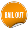 bail out round orange sticker isolated on white vector image vector image