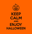 keep calm and enjoy halloween motivational quote vector image vector image