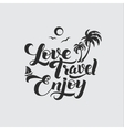 Love Travel Enjoy Calligraphic Poster vector image vector image