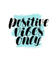 positive vibes only lettering quote vector image vector image