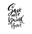 save water drink beer hand drawn lettering vector image vector image
