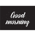 Good morning inscription Greeting card with vector image vector image
