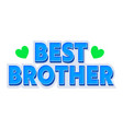 best brother creative banner with blue typography vector image vector image