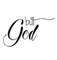 christian quote design - but god vector image vector image