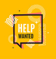 help wanted concept square banner poster flyer vector image