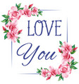 slogan love you rose frame white background vector image vector image