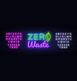 zero waste neon text zero waste neon sign vector image
