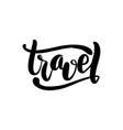 travel handwritten lettering card typographic vector image