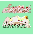 two inscriptions dessert vector image vector image